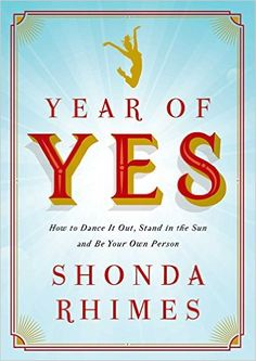 Year of Yes: How to Dance it Out, Stand in the Sun and be Your Own Person: Amazon.it: Shonda Rhimes: Libri in altre lingue