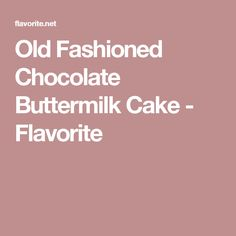 Old Fashioned Chocolate Buttermilk Cake - Flavorite