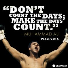 """Don't count the days; make the days count."" RIP Muhammed Ali"