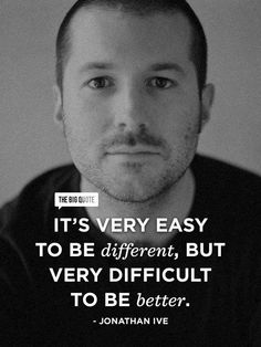 Sir. Johnny Ive is a great inspiration to me. His design work inspires me to be creative while also making the highest quality products I can produce. I strive to create quality in everything I do down to the tiniest details.