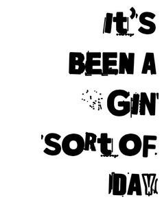 it's been a gin sort of day.