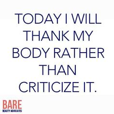 """"""" Today I will thank my body rather than criticize it."""" #freespo #BodyPositive #BodyImage"""