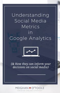 Get to know your social media metrics in Google Analytics and use them to help you!