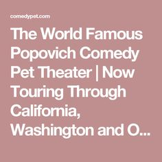 The World Famous Popovich Comedy Pet Theater | Now Touring Through California, Washington and Oregon.