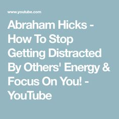 Abraham Hicks - How To Stop Getting Distracted By Others' Energy & Focus On You! Abraham Hicks Quotes, Get Happy, Focus On Yourself, Positive Mindset, Self Development, Law Of Attraction, Audio, Wisdom, Positivity