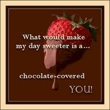 Dirty Quotes for Him - Bing Images Flirty Quotes For Him, Flirting Quotes For Her, Chocolate Pictures, I Love Chocolate, Chocolate Sayings, Strawberry Quotes, Strawberry Hill, Naughty Quotes, Sex Quotes