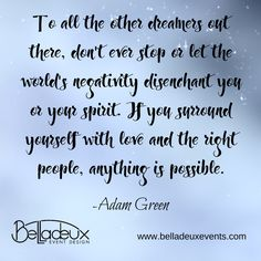 """""""To all the other dreamers out there, don't ever stop or let the world's negativity disenchant you or your spirit. If you surround yourself with love and the right people, anything is possible."""" -Adam Green  #KeepDreaming"""