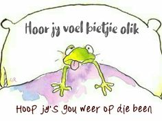 Get Well Wishes, Grieving Quotes, Afrikaans Quotes, Get Well Soon, Best Quotes, Awesome Quotes, Happy Birthday Wishes, Feel Better, Sick