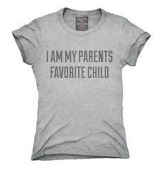 I Am My Parents Favorite Child T-Shirt, Hoodie, Tank Top #truestory