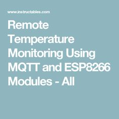 Remote Temperature Monitoring Using MQTT and ESP8266 Modules - All