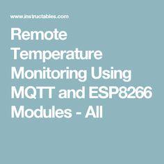 Remote Temperature Monitoring Using MQTT and ESP8266 Modules - All