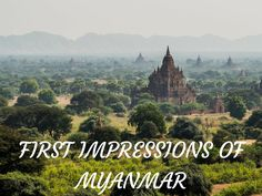 First impressions of the lovely Myanmar - a truly must visit destination for everyone!