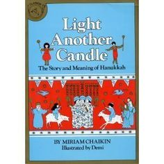 Light Another Candle: The Story and Meaning Of Hanukkah by Miriam Chaikin, illustrated by Demi