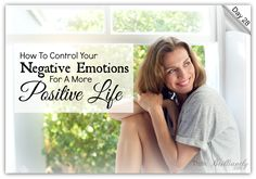 Day 28 - Brilliant Life 30-Day Challenge http://thinkbrilliantly.com/day-28-how-to-control-your-negative-emotions-for-a-more-positive-life
