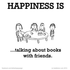 Happiness is...   In particular the Game of Thrones Series (Thank you JRR Martin, and we will treasure book 6 if you give it to us.)