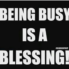 Being Busy Is A Blessing - Daily Motivation, Motivational Quotes, Success Quotes, Positive Thinking, Positive Mindset, Personal Growth, Personal Development, Self Improvement, Successful Mindset, Wisdom, Work, Active, Career, Personal Life, Lifestyle, Goals,  Achievement,