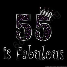 55 and fabulous   RHINESTONE-IRON-ON-TRANSFER-55-is-Fabulous-Crystal-Bling-55th-Birthday