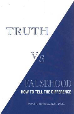 Truth vs Falsehood: How to Tell the Difference by Dr. David R. Hawkins explains it so well.