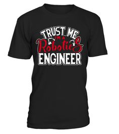 T shirt  Robotics Engineer Shirt - I Am A Robotics Engineer Tee Shirt  fashion trend 2018 #tshirt, #tshirtfashion, #fashion