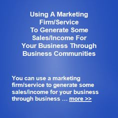 You can use a marketing firm/service to generate some sales/income for your business through business communities. A marketing firm/service can generally help you to Business Sales, Business Marketing, Starting A Business, Entrepreneur, Community, Learning, Amazing, Communion, Education