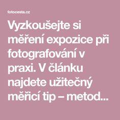 Vyzkoušejte si měření expozice při fotografování v praxi. V článku najdete užitečný měřicí tip – metodu uzamčení neboli blokování expozice. Blog, Blogging