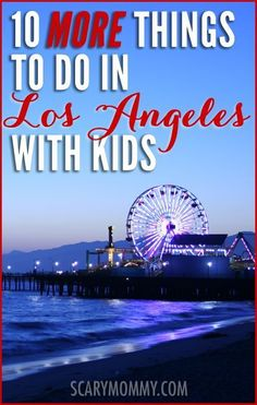 Planning a family trip to Los Angeles, California? There was too much to share in just one post, so here are 10 MORE great tips and ideas for things to do with the kids in LA, in Scary Mommy's travel guide! summer   spring break   beach   vacation   parenting advice