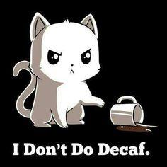 I Don't Do Decaf Funny, cute & nerdy shirts TeeTurtle Anime Animals, Funny Animals, Cute Animals, Cute Animal Drawings, Cute Drawings, Crazy Cat Lady, Crazy Cats, Funny Koala, Koala Meme