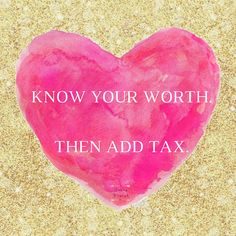 Know your worth. Then add Tax Inspirational Quote