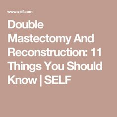 Double Mastectomy And Reconstruction: 11 Things You Should Know | SELF