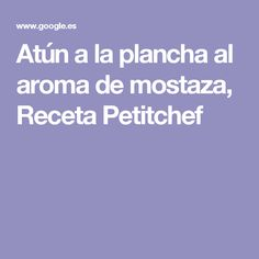Atún a la plancha al aroma de mostaza, Receta Petitchef