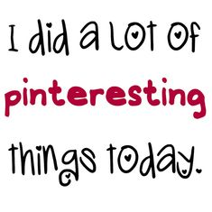 I did a lot of Pinteresting things today. (Dang that pesky work that got in the way of spending the whole day on Pinterest... :) #Pinterest