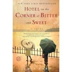 By Jamie Ford: Hotel on the Corner of Bitter and Sweet---truly, bitter and sweet....sentimental and poignant.