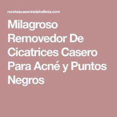 Milagroso Removedor De Cicatrices Casero Para Acné y Puntos Negros