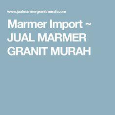 Marmer Import ~ JUAL MARMER GRANIT MURAH
