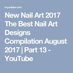 New Nail Art 2017 The Best Nail Art Designs Compilation August 2017 | Part 13 - YouTube