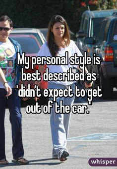 """My personal style is best described as ""didn't expect to get out of the car."""""