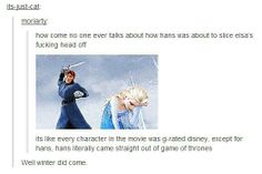 """Oh my Lord, the comments<--- when I was watching the movie I too said """"Winter is coming"""" and no one in my family got the reference and now THIS OH HAHAHA<--Repinning for that"""