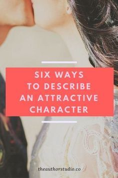 Six Ways To Describe An Attractive Character