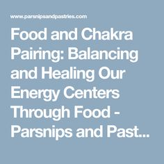 Food and Chakra Pairing: Balancing and Healing Our Energy Centers Through Food - Parsnips and Pastries