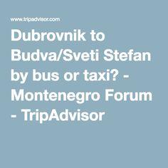 Dubrovnik to Budva/Sveti Stefan by bus or taxi? - Montenegro Forum - TripAdvisor