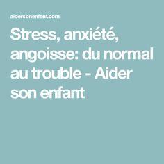 Stress, anxiété, angoisse: du normal au trouble - Aider son enfant