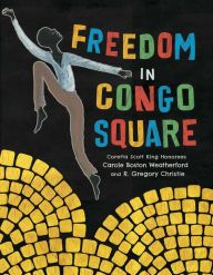 Freedom in Congo Square by Carole Boston Weatherford, R. Gregory Christie | | 9781499801033 | Hardcover | Barnes & Noble