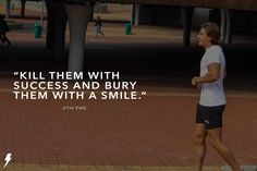 """kill them with success and bury them with a smile. Kill Them With Success, Bury, Athlete, Smile, Fitness, Inspiration, Biblical Inspiration, Excercise, Health Fitness"