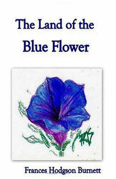 The Land of the Blue Flower, by Frances Hodgson Burnett