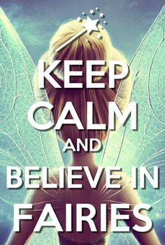 Keep calm And believe in faeries