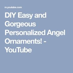 DIY Easy and Gorgeous Personalized Angel Ornaments! - YouTube
