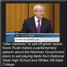 Kevin Rudd makes a parliamentary speech about the Newman Government plans to sell playing fields from Balmoral State High School and Whites Hill State College