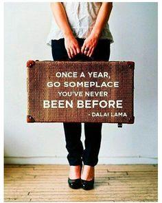 Una vez al año, viaja a donde nunca has ido.