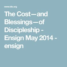 The Cost—and Blessings—of Discipleship - Ensign May 2014 - ensign