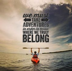 We must Take Adventures in order to know where we truly belong!
